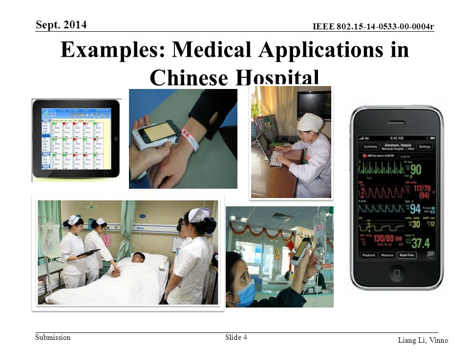 IEEE r Submission Examples: Medical Applications in Chinese Hospital Liang Li, Vinno Slide 4 Sept.