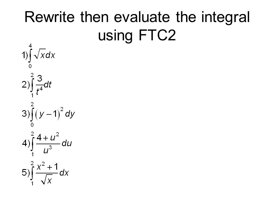 Rewrite then evaluate the integral using FTC2