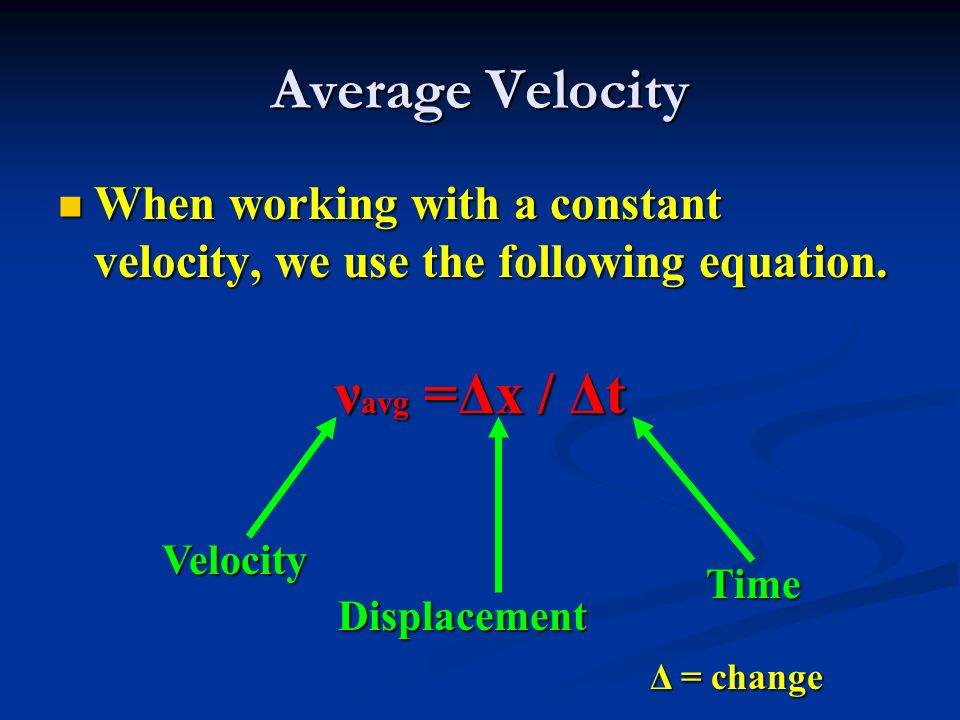 Average Velocity When working with a constant velocity, we use the following equation.