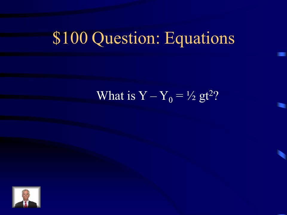 $ Equations It is the equation for vertical free fall distance from rest in terms of Y – Y 0.