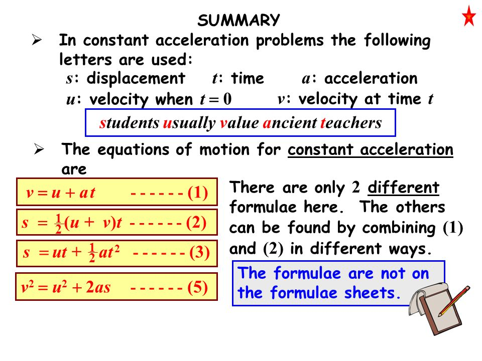 SUMMARY  The equations of motion for constant acceleration are There are only 2 different formulae here.