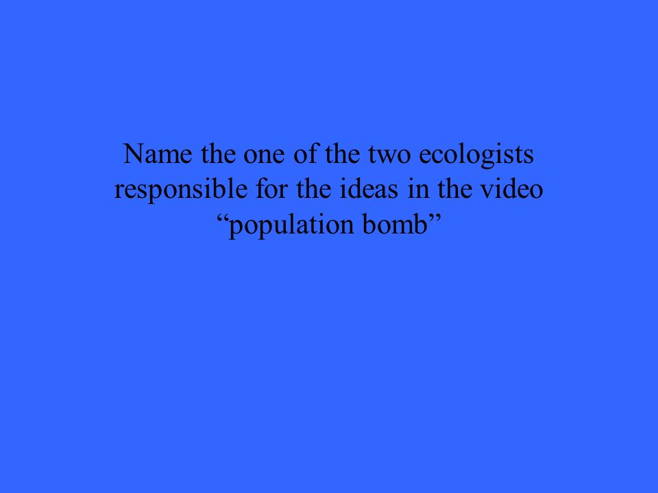 Name the one of the two ecologists responsible for the ideas in the video population bomb