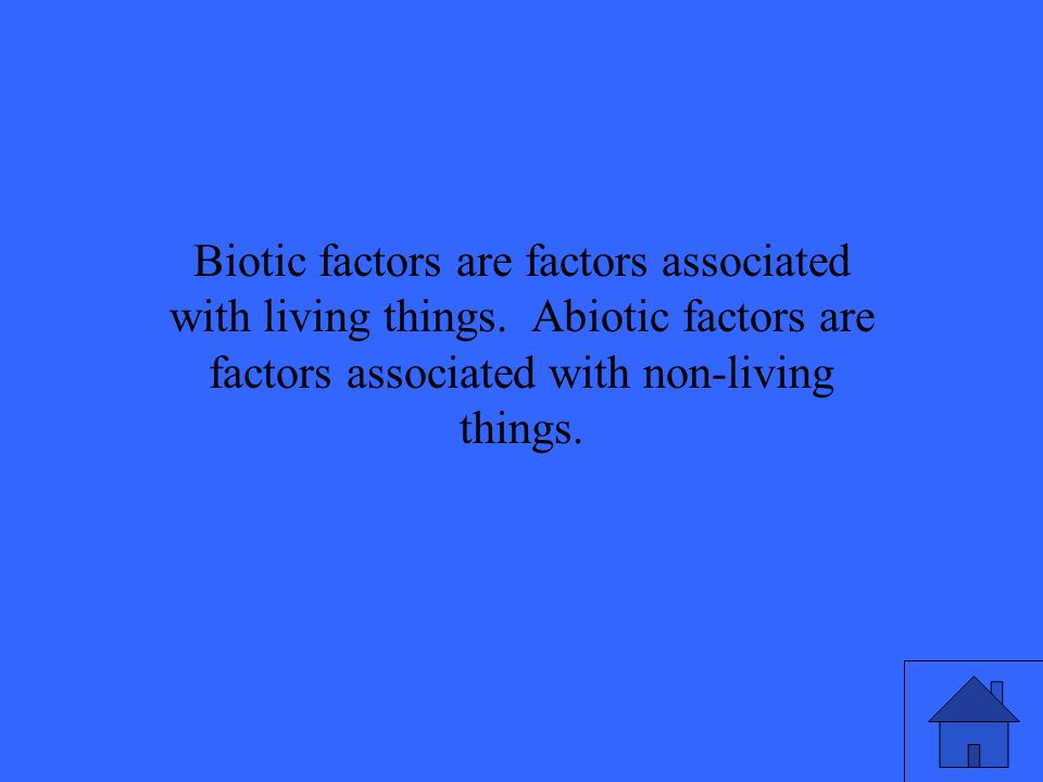 Biotic factors are factors associated with living things.