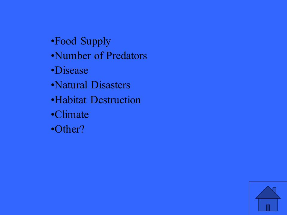 Food Supply Number of Predators Disease Natural Disasters Habitat Destruction Climate Other