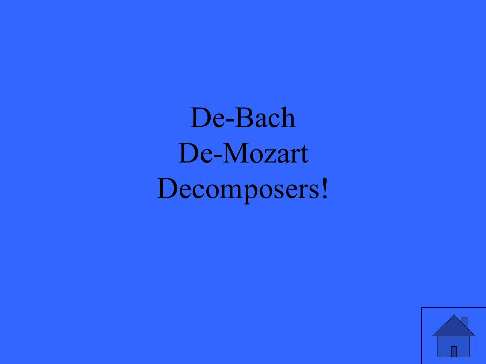De-Bach De-Mozart Decomposers!