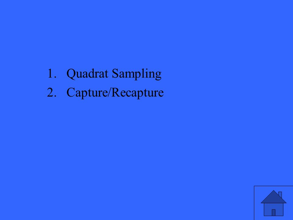 1.Quadrat Sampling 2.Capture/Recapture