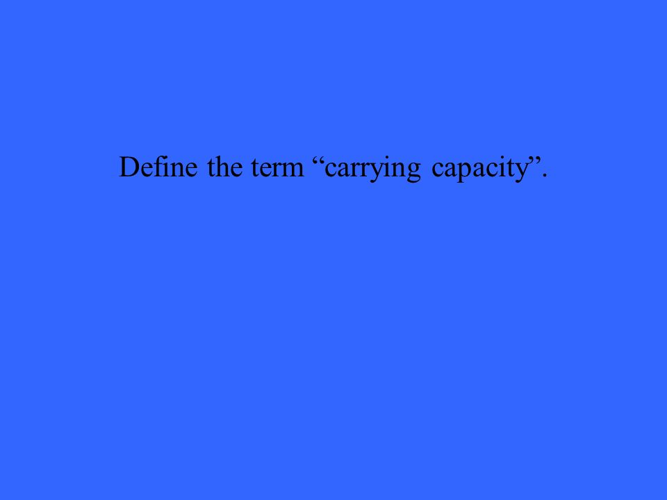 Define the term carrying capacity .