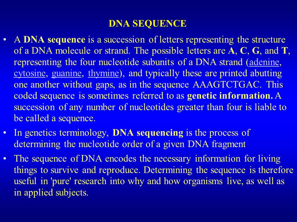 DNA SEQUENCE A DNA sequence is a succession of letters representing the structure of a DNA molecule or strand.