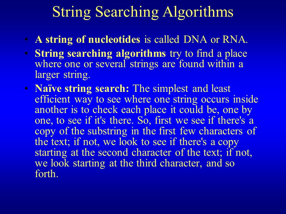 String Searching Algorithms A string of nucleotides is called DNA or RNA.