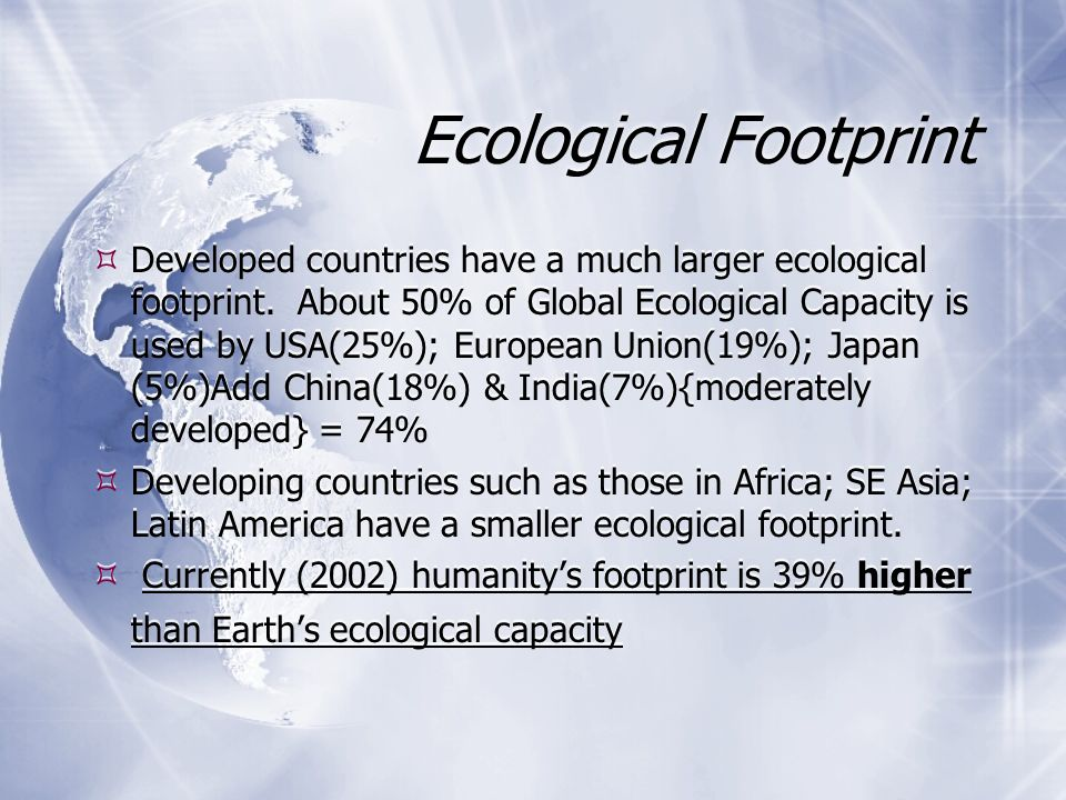 Ecological Footprint  It measures the average environmental impact of individuals or populations in different countries and areas.