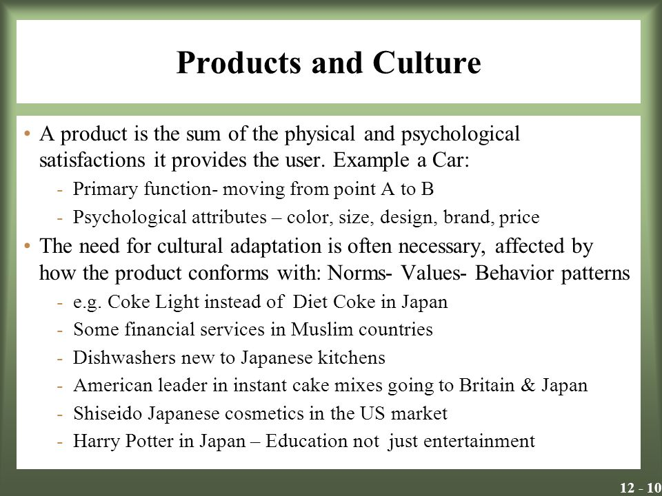 Products and Culture A product is the sum of the physical and psychological satisfactions it provides the user.