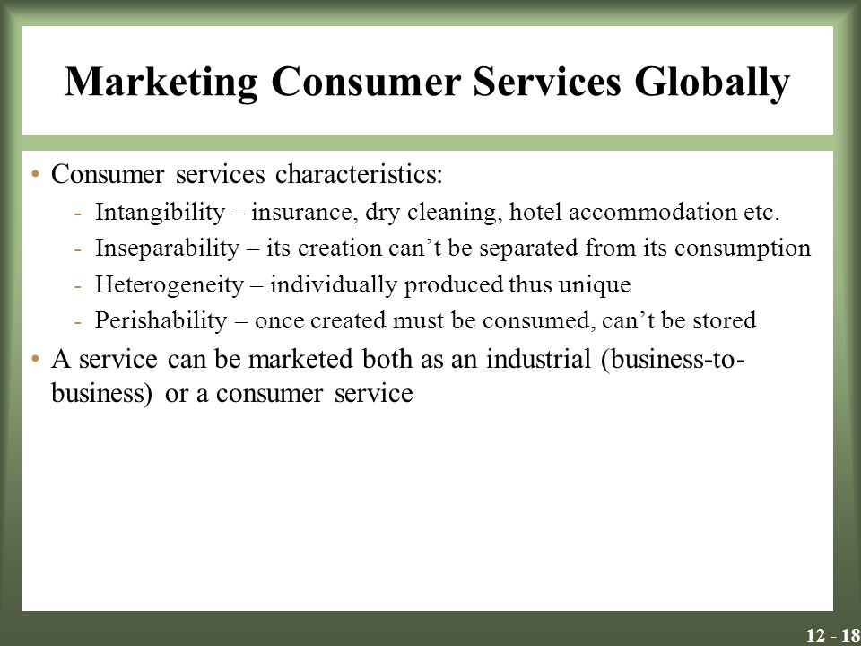 Marketing Consumer Services Globally Consumer services characteristics: -Intangibility – insurance, dry cleaning, hotel accommodation etc.