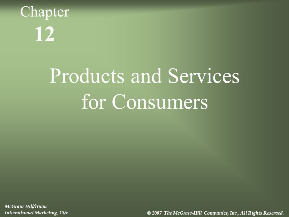 12 Products and Services for Consumers McGraw-Hill/Irwin International Marketing, 13/e © 2007 The McGraw-Hill Companies, Inc., All Rights Reserved.