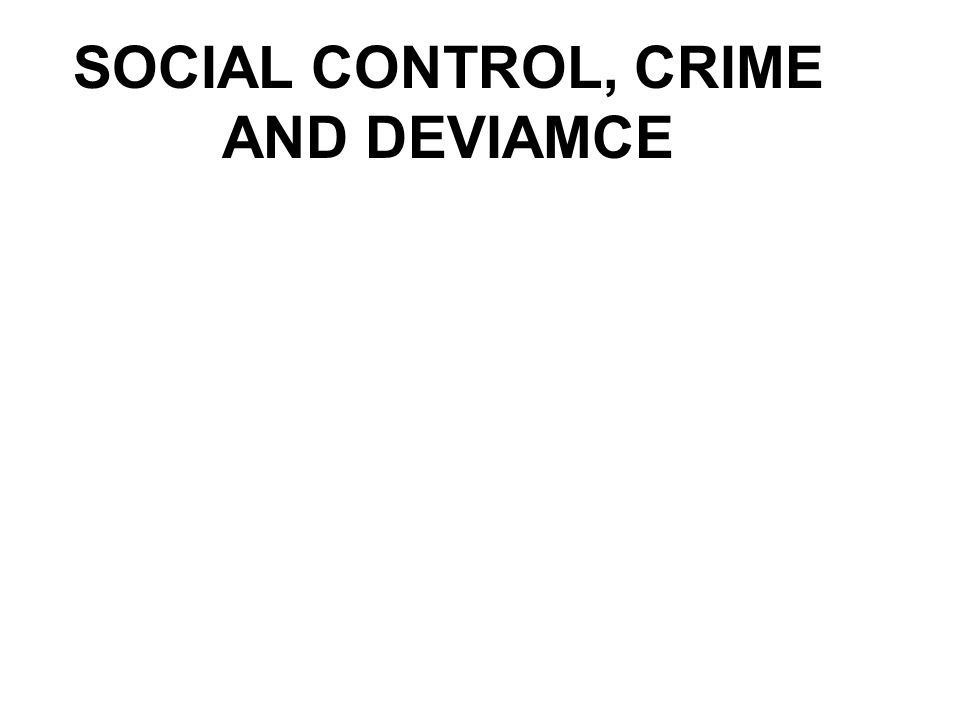 SOCIAL CONTROL, CRIME AND DEVIAMCE