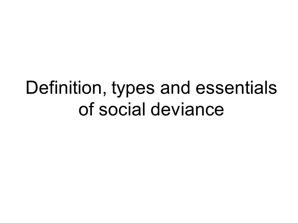 Definition, types and essentials of social deviance