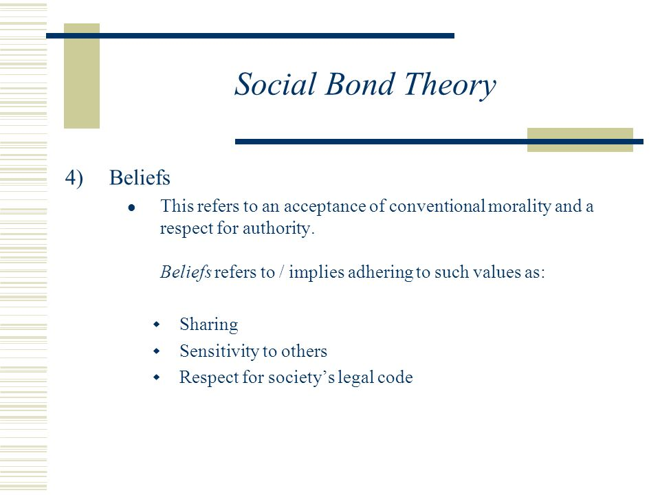 Social Bond Theory  Beliefs This refers to an acceptance of conventional morality and a respect for authority.