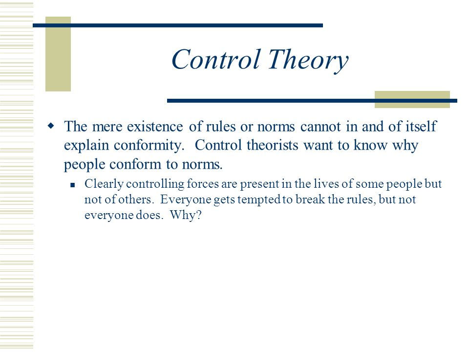 Control Theory  The mere existence of rules or norms cannot in and of itself explain conformity.