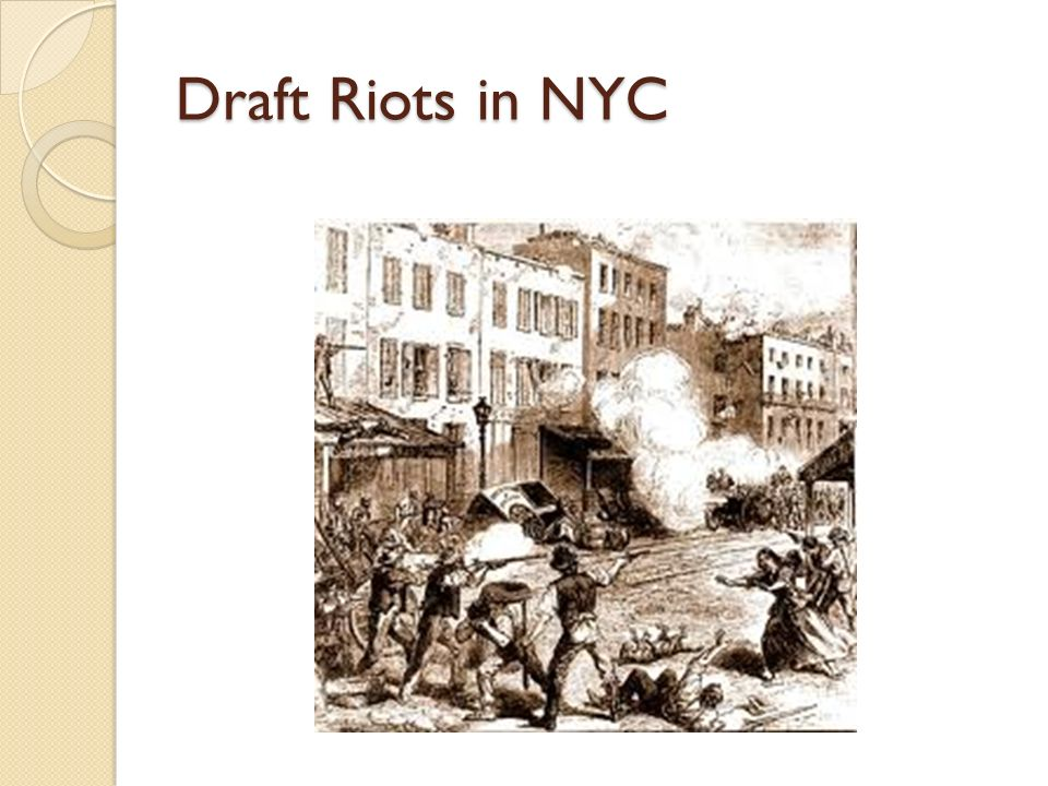 Draft Riots Both sides set up a draft. When the first draft was held in July 1863, riots broke out.