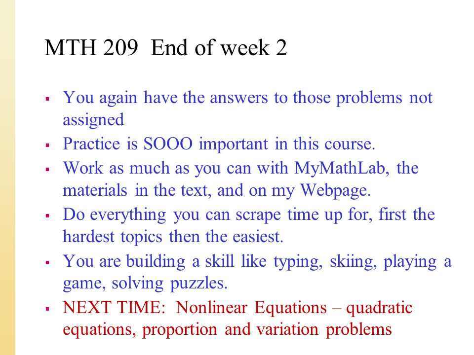 MTH 209 End of week 2  You again have the answers to those problems not assigned  Practice is SOOO important in this course.