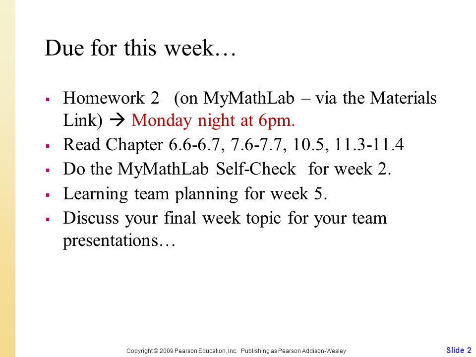 Due for this week…  Homework 2 (on MyMathLab – via the Materials Link)  Monday night at 6pm.