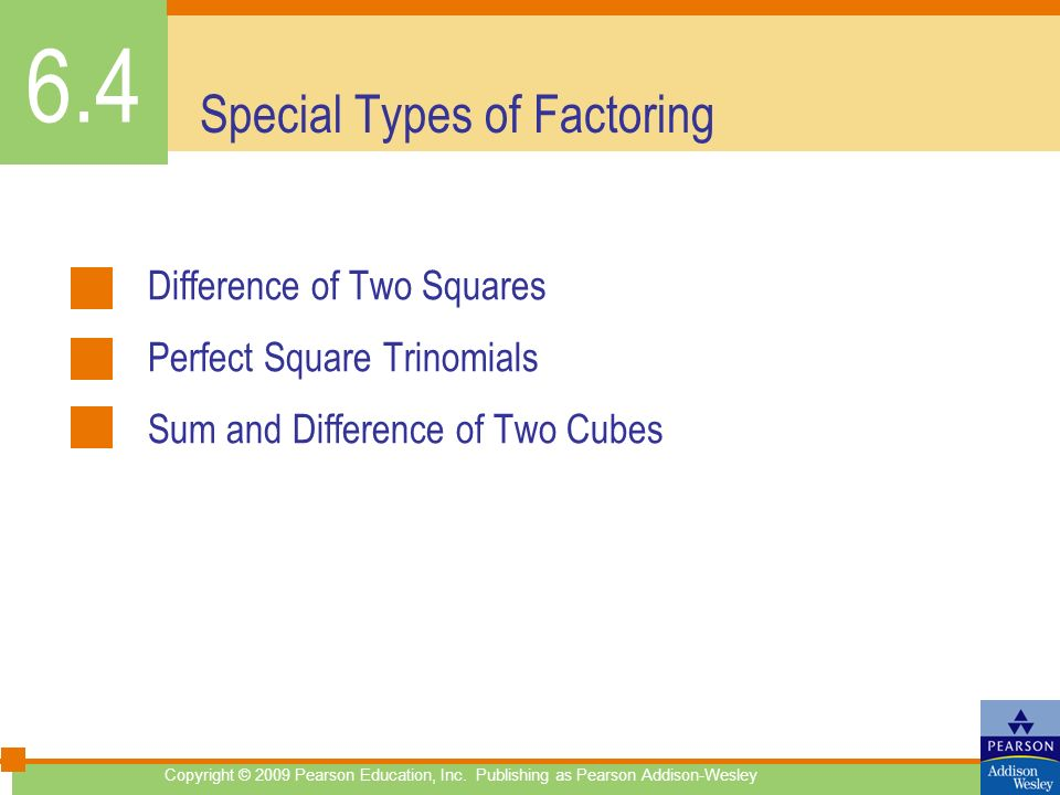 Special Types of Factoring Difference of Two Squares Perfect Square Trinomials Sum and Difference of Two Cubes 6.4