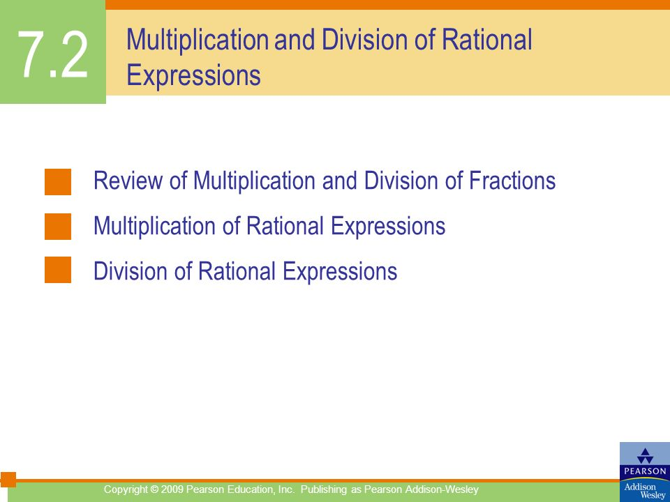 Multiplication and Division of Rational Expressions Review of Multiplication and Division of Fractions Multiplication of Rational Expressions Division of Rational Expressions 7.2