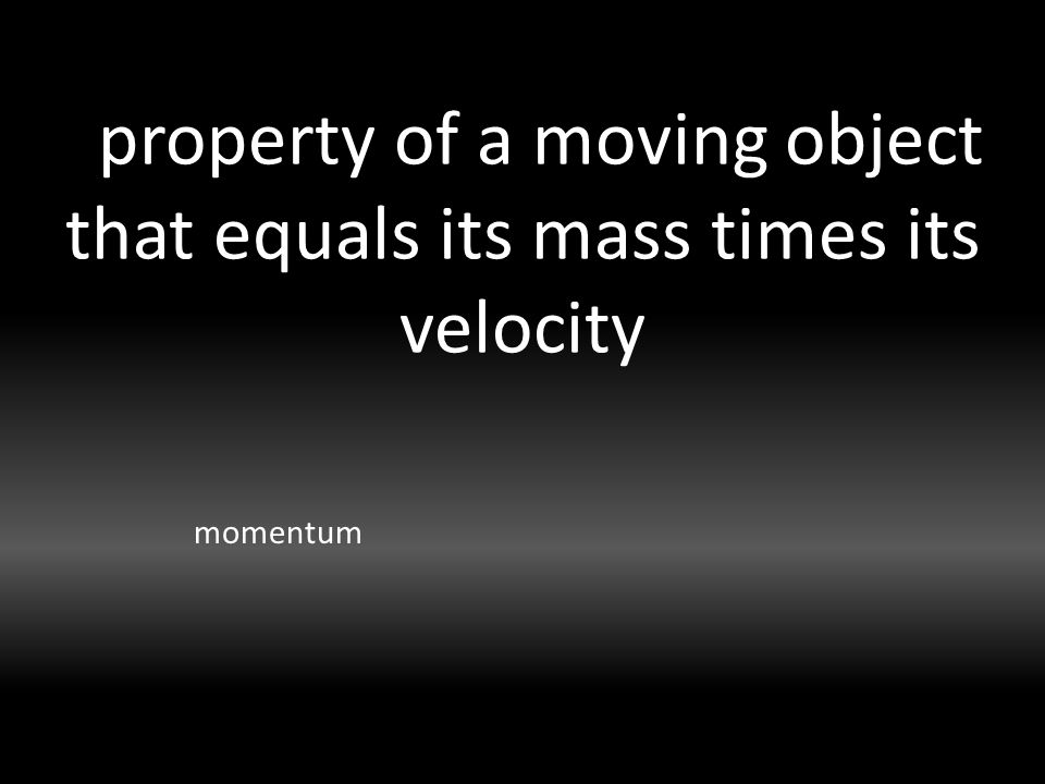 property of a moving object that equals its mass times its velocity momentum