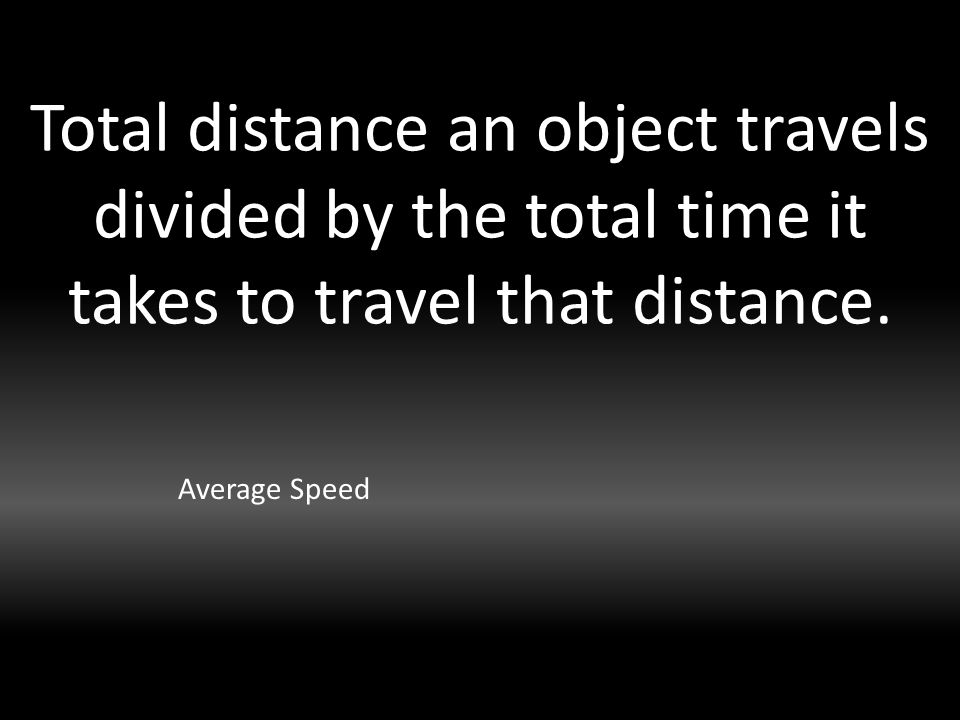 Total distance an object travels divided by the total time it takes to travel that distance.