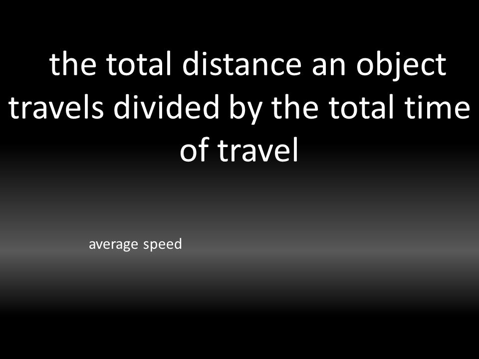 the total distance an object travels divided by the total time of travel average speed