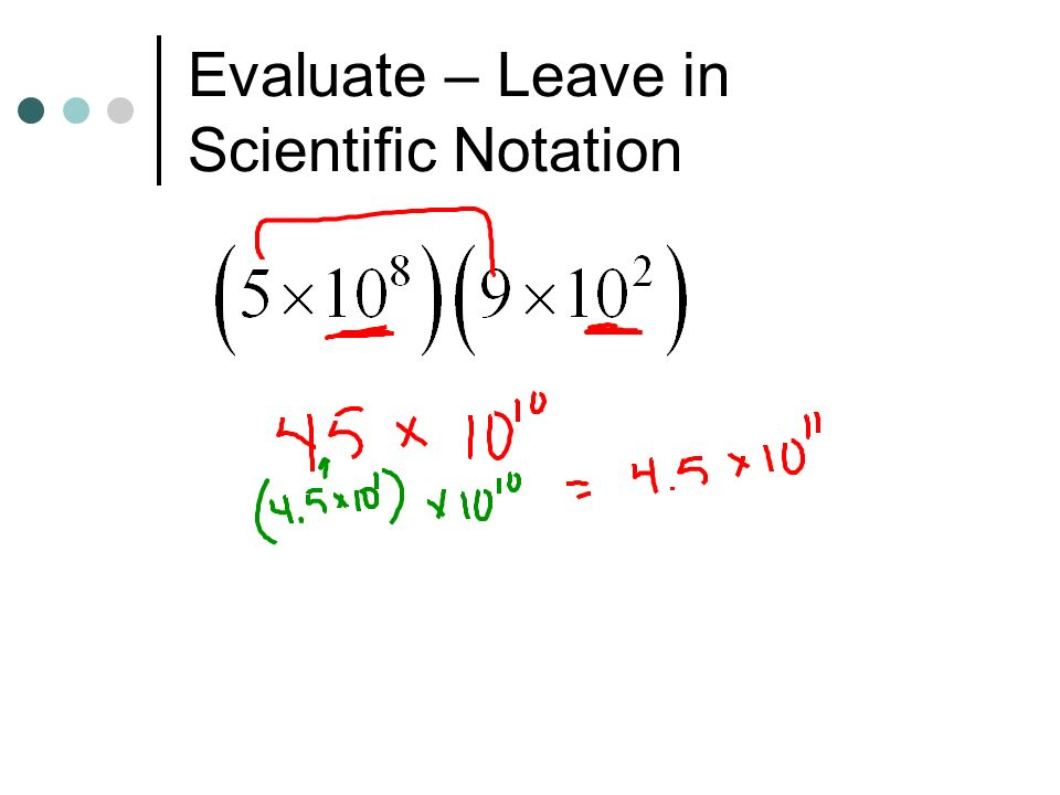 Evaluate – Leave in Scientific Notation