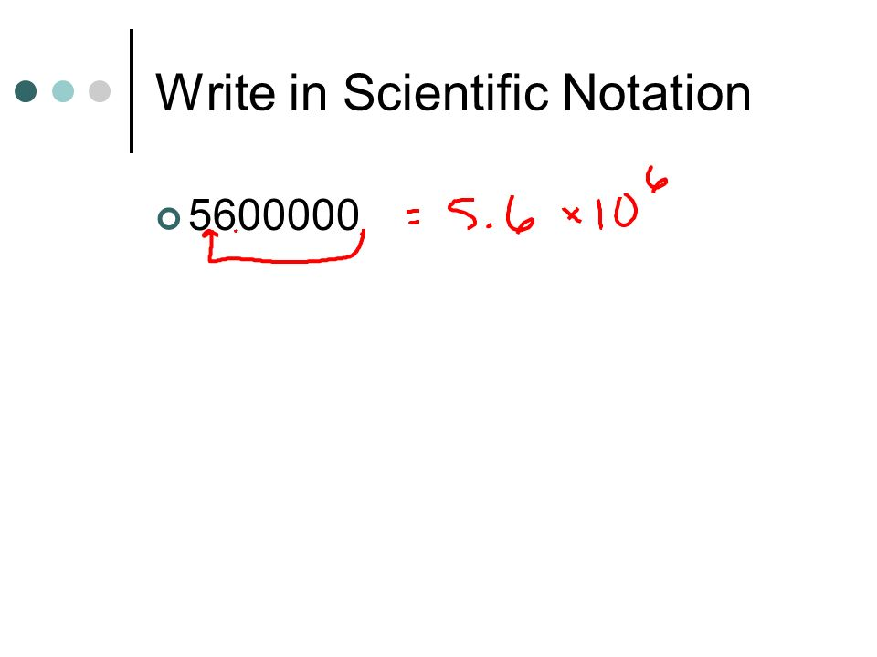 Write in Scientific Notation 5600000