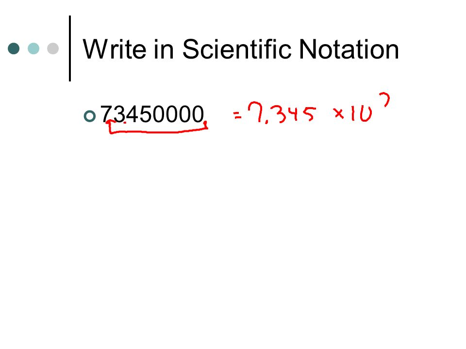 Write in Scientific Notation 73450000