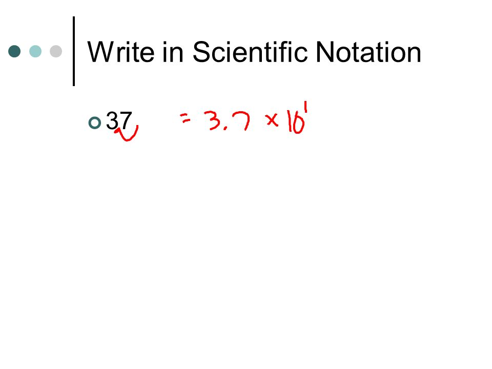 Write in Scientific Notation 37