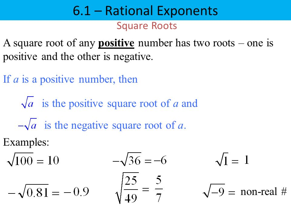 Square Roots If a is a positive number, then is the positive square root of a and is the negative square root of a.