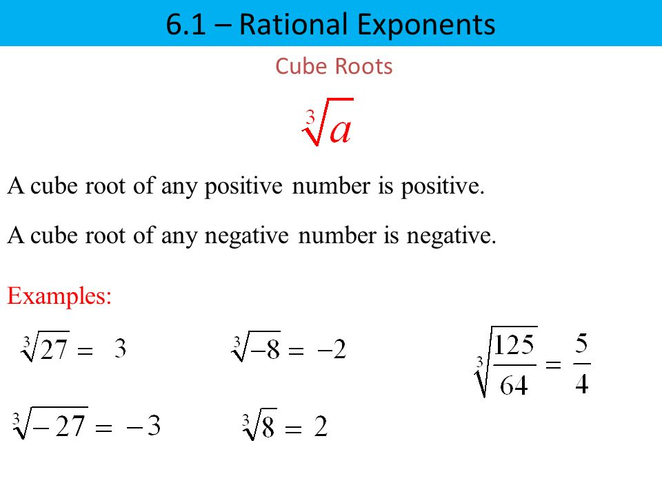 Cube Roots A cube root of any positive number is positive.