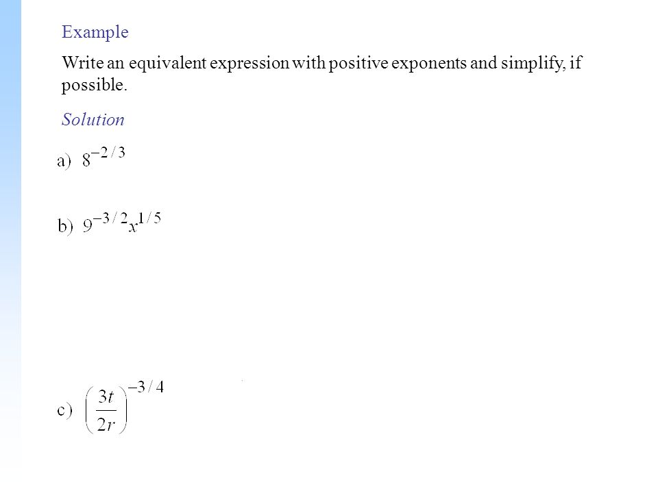 Example Write an equivalent expression with positive exponents and simplify, if possible. Solution