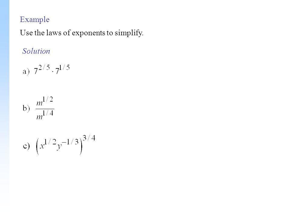 Example Use the laws of exponents to simplify. Solution