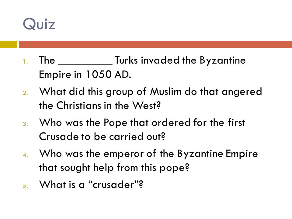 Quiz 1. The _________ Turks invaded the Byzantine Empire in 1050 AD.
