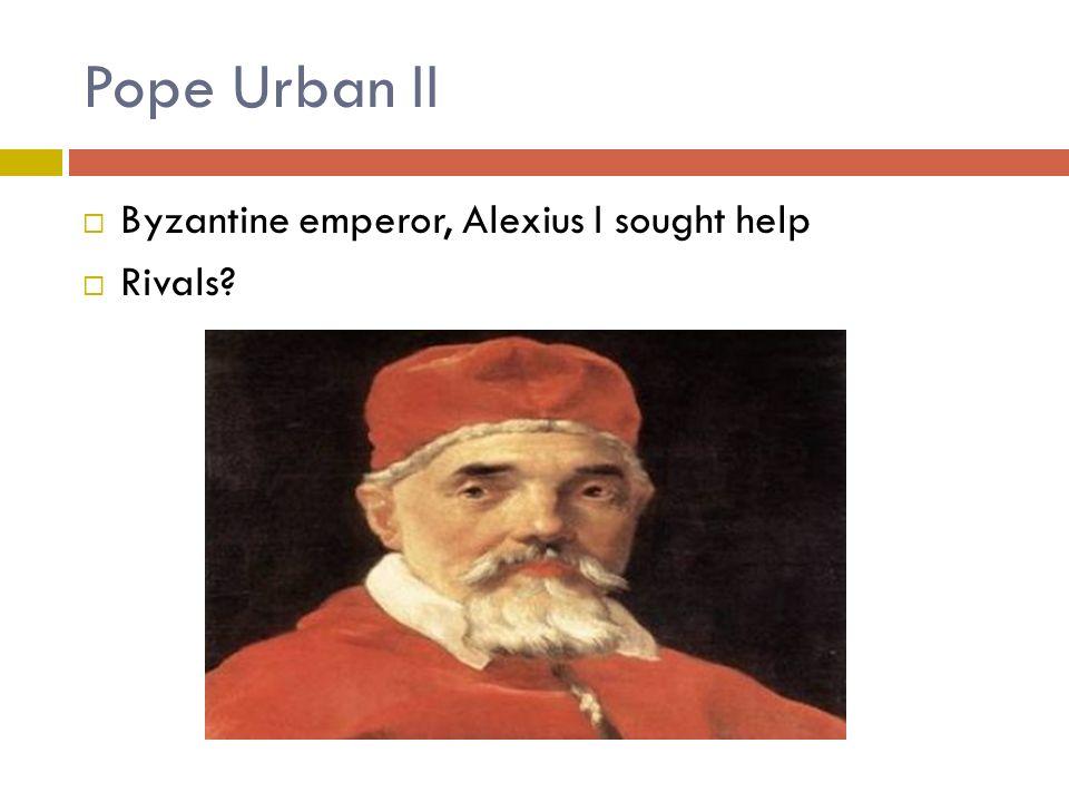 Pope Urban II  Byzantine emperor, Alexius I sought help  Rivals