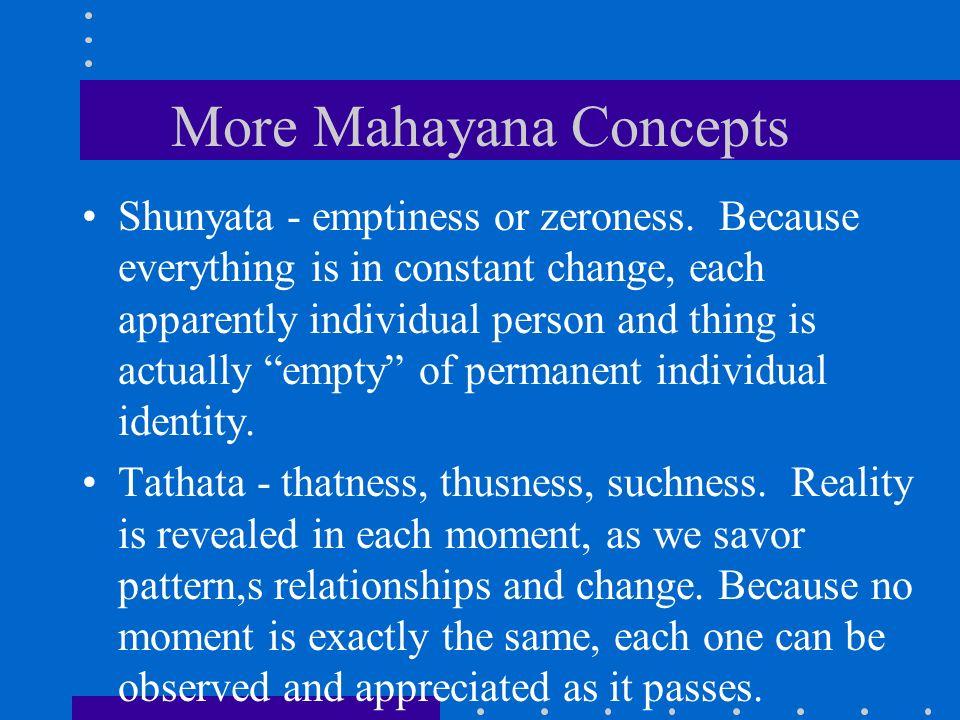 More Mahayana Concepts Shunyata - emptiness or zeroness.