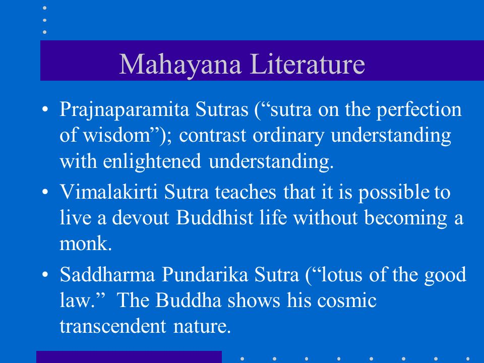 Mahayana Literature Prajnaparamita Sutras ( sutra on the perfection of wisdom ); contrast ordinary understanding with enlightened understanding.