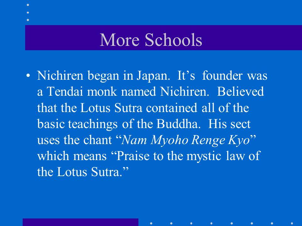 More Schools Nichiren began in Japan. It's founder was a Tendai monk named Nichiren.