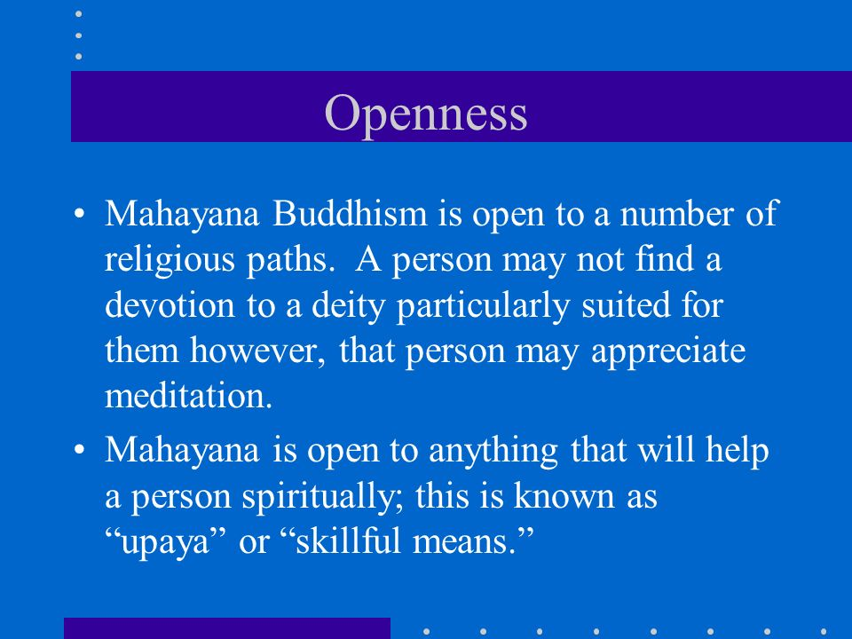 Openness Mahayana Buddhism is open to a number of religious paths.