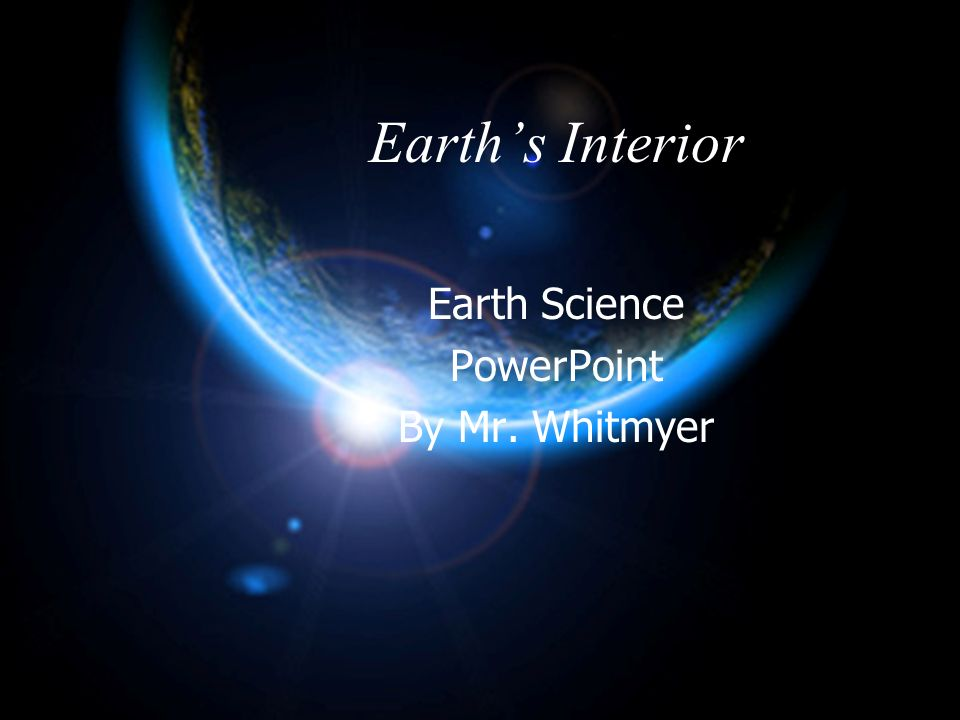 Earths Interior Earth Science PowerPoint By Mr Whitmyer ppt