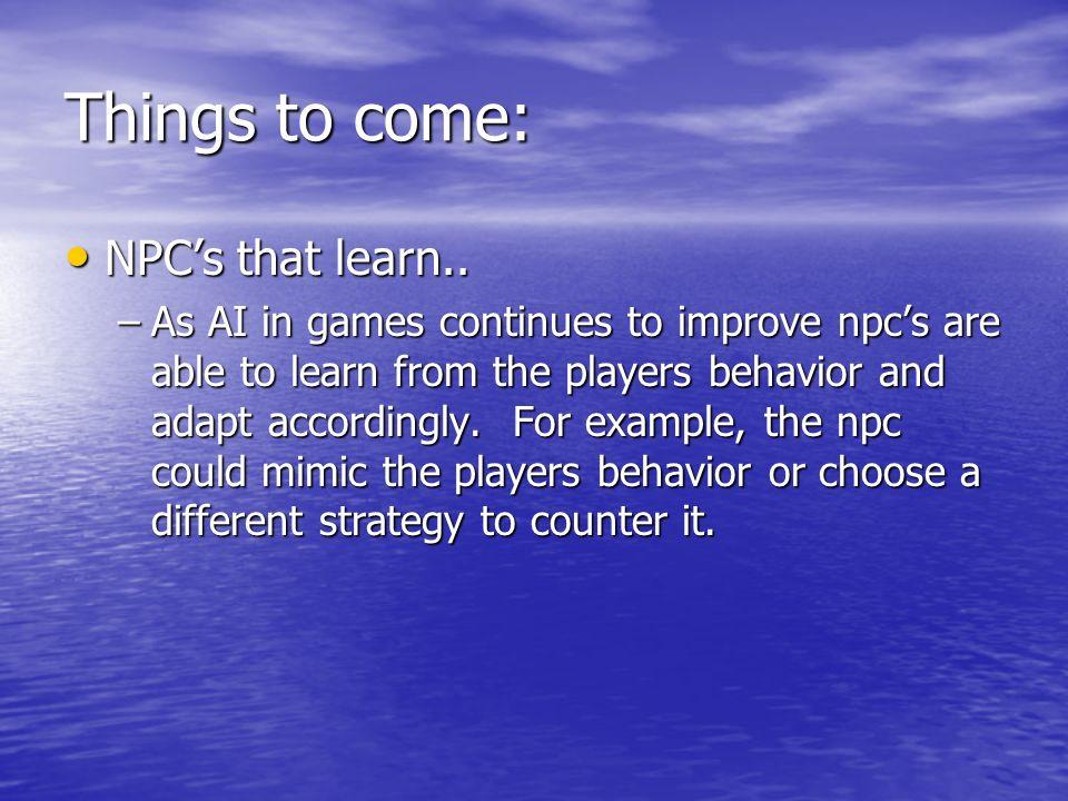 Things to come: NPC's that learn.. NPC's that learn..