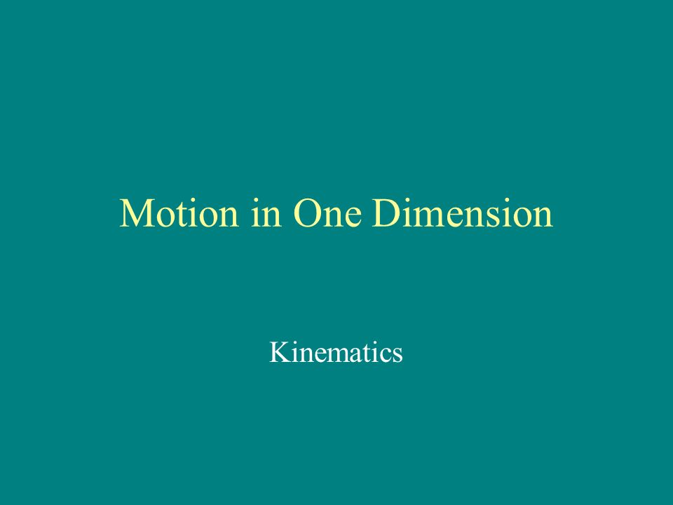 Motion in One Dimension Kinematics