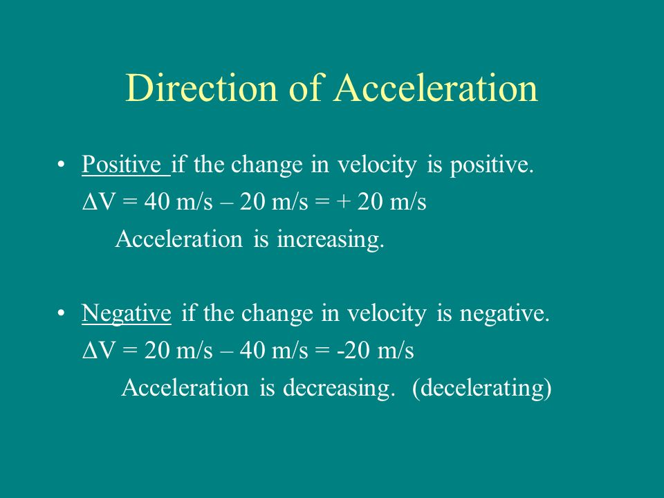 Direction of Acceleration Positive if the change in velocity is positive.