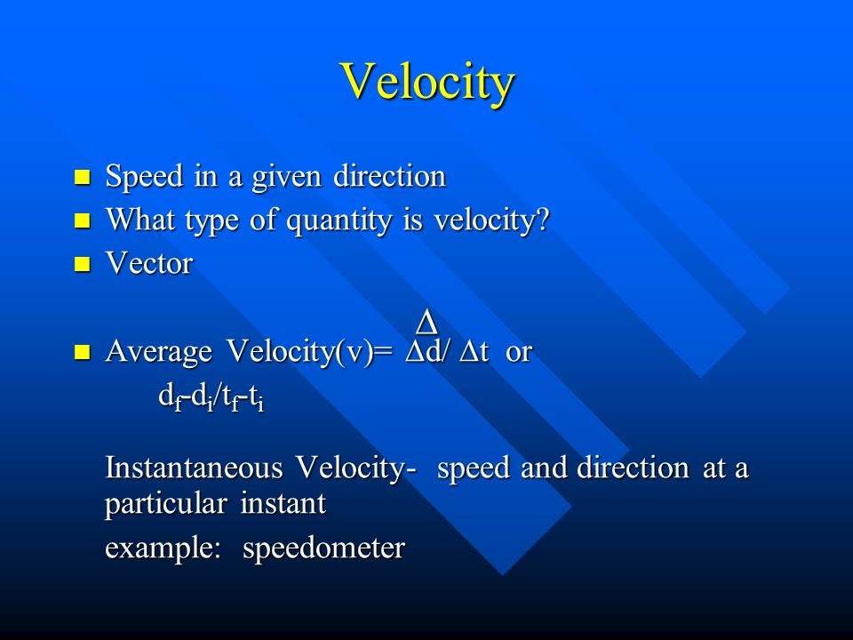 Velocity Speed in a given direction Speed in a given direction What type of quantity is velocity.