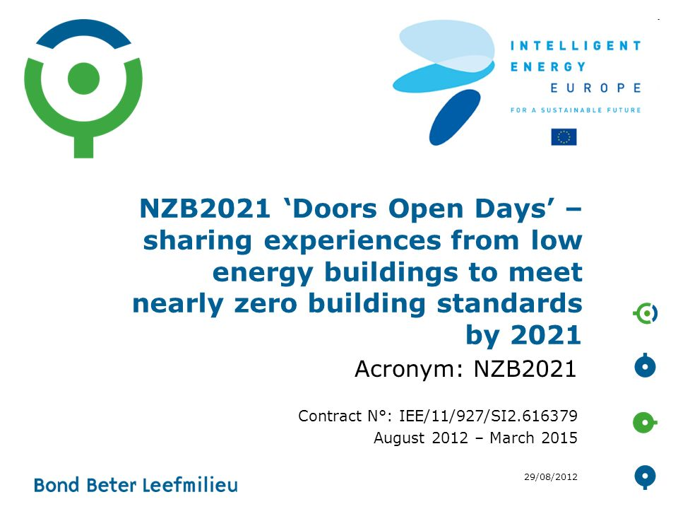 1 NZB2021 \u0027Doors Open Days\u0027 \u2013 sharing experiences from low energy buildings to meet nearly zero building standards by 2021 Acronym NZB2021 Contract N° ...  sc 1 st  SlidePlayer & NZB2021 \u0027Doors Open Days\u0027 \u2013 sharing experiences from low energy ...