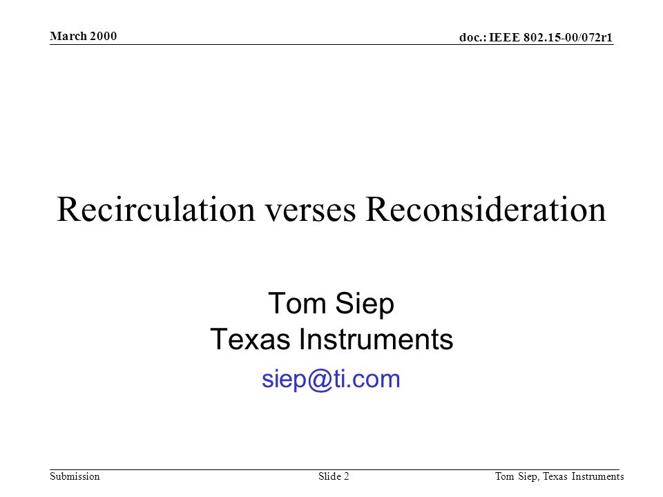 doc.: IEEE /072r1 Submission March 2000 Tom Siep, Texas InstrumentsSlide 2 Recirculation verses Reconsideration Tom Siep Texas Instruments